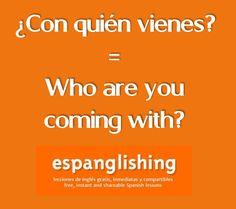 ¿Con quién vienes? = Who are you coming with?