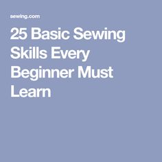25 Basic Sewing Skills Every Beginner Must Learn
