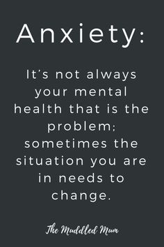Anxiety: sometimes it's the situation that needs to change, not your mental health. - The Muddled Mum anxiety quotes