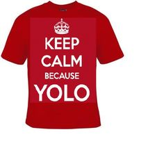 keep calm because yolo T-shirts funny cool Tshirt you only live once