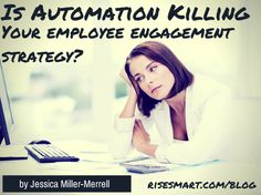 Workplace automation might be a good way to save time, but could it be hurting your employee engagement? Learn more from our newest blog post.