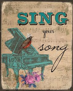 Don't we all have a song in our heart...sing it! Even if you can't carry a tune like me!