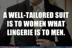 SO true!!!  Although I won't complain about a well fitted pair of jeans and a t-shirt either.
