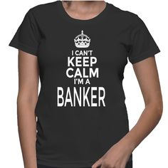 Hey dude, I cant keep calm because I am a banker :-) TIP: SHARE it with your friends, order together and save on shipping! This Exclusive Tshirt design is ONLY sold here on ShirtSkills.com and NOT sol