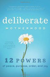Deliberate Motherhood by The Power of Moms http://multiplygoodness.com/books-we-love/
