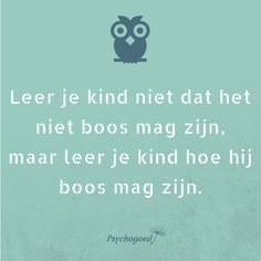 """Uiltje: """"Leer je kind niet dat het niet boos mag zijn, maar leer je kind hoe hij boos mag zijn."""" Boosheid helpt bij het ontladen en grenzen aangeven. Laat je kind merken dat het oké is om boos te zijn. En leer je kind tegelijkertijd hoe het kan omgaan met boze gevoelens. #woedeuitbarstingen #kinderen #driftbuien #boosheid Coaching, Little King, Parenting Done Right, Dutch Quotes, Kindness Quotes, School Quotes, One Liner, Text Quotes, Play To Learn"""