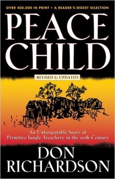Peace Child: An Unforgettable Story of Primitive Jungle Treachery in the 20th Century: Don Richardson: 9780830737840: Amazon.com: Books