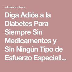 Diga Adiós a la Diabetes Para Siempre Sin Medicamentos y Sin Ningún Tipo de Esfuerzo Especial! Receta!