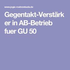 Gegentakt-Verstärker in AB-Betrieb fuer GU 50