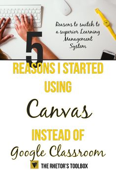 5 Reasons I Started Using Canvas Instead of Google Classroom  – The Rhetor's Toolbox