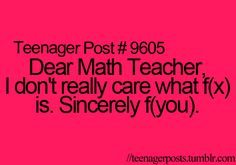 Teenager Posts. Funny because  studying this in Alg. II right now! Lol