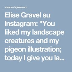 """Elise Gravel su Instagram: """"You liked my landscape creatures and my pigeon illustration; today I give you landscape pigeons! Yes, I'm trying to please you 🙃 Each…"""" • Instagram"""