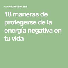 18 maneras de protegerse de la energía negativa en tu vida