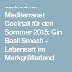 Mediterraner Cocktail für den Sommer 2015: Gin Basil Smash – Lebensart im Markgräflerland