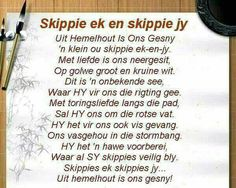 Skippies ek en skippie jy, uit hemelhout is ons gesny. Scripture Verses, Bible Quotes, Qoutes, Uplifting Quotes, Inspirational Quotes, Christian Poems, Afrikaanse Quotes, Wedding Messages, Goeie Nag