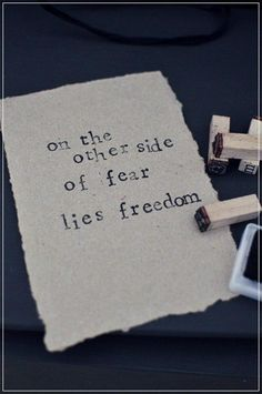 On the other side of fear lives freedom