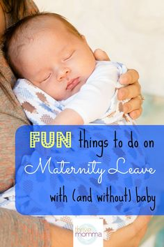 Fun things to do while on maternity leave, with AND without baby :)