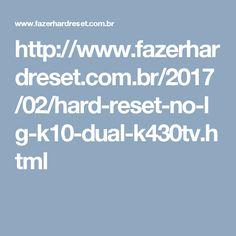 http://www.fazerhardreset.com.br/2017/02/hard-reset-no-lg-k10-dual-k430tv.html