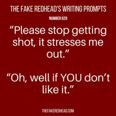 TFR's Daily Prompt No. 629 ethan was scared the first time Jacob was shot, but couldn't show it. Writing Inspiration Prompts, Writing Prompts Funny, Book Prompts, Creative Writing Prompts, Book Writing Tips, Writing Words, Writing Quotes, Writing Help, Writing Skills