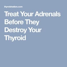 Treat Your Adrenals Before They Destroy Your Thyroid