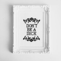 Don't Be A Dick completed cross stitch in white ornate frame £20.00