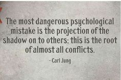 The most dangerous psychological mistake is the projection of the shadow on to others; this is the root of almost all conflicts - Carl Jung Jungian Psychology, Psychology Quotes, The Words, Own Quotes, Life Quotes, Wisdom Quotes, Carl Jung Quotes, C G Jung, A Course In Miracles