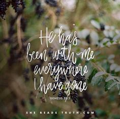 He has been with me everywhere I have gone. Genesis 35:5