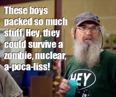 """""""These boys packed so much stuff, Hey, they could survive a zombie, nuclear, a-poca-liss"""" - Si Robertson. #DuckDynasty http://www.familychristian.com/video/duck-dynasty.html"""