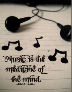 music is the medicine of the mind--John Logan