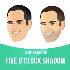 """Five o'clock shadow"" is a short beard on a man's face that has grown since the morning shave.  Example: Peter has a very heavy beard - even though he shaves every morning, he gets a five o'clock shadow by lunchtime!  #slang #saying #sayings         Repinned by Chesapeake College Adult Ed. We offer free classes on the Eastern Shore of MD to help you earn your GED - H.S. Diploma or Learn English (ESL).  www.Chesapeake.edu"