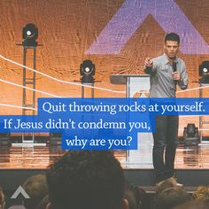 Quit throwing rocks at yourself. If Jesus didn't condemn you, why are you? www.elevationchurch.org