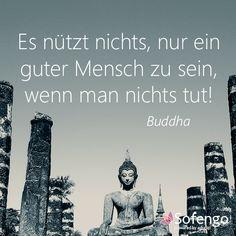 Es nützt nichts, nur ein guter Mensch zu sein, wenn man nichts tut! #Buddha #quote #Zitat