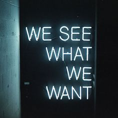 We See What We Want foto : tumblr flickr user dickiepea richie preiss inside #nyood TO #thisisnthappiness #neon