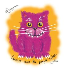 """""""Caesars wore the purple robes."""" KOT #16 from the 88 SUMMER CATS collection   #88summercats #art #print #kot #cat #catart #qoute #kotquote #smile #smilingcat #happycat"""