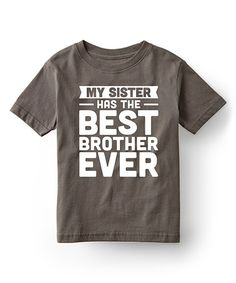 This Charcoal 'My Sister Has the Best Brother' Tee - Kids is perfect! #zulilyfinds