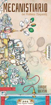 El Mecanistiario (o mecanicum vocabulum) es el conjunto de seres mecánicos creados por el estrambótico Profesor Chaparelli, científico del s. XXV.     En este acordeón ilustrado encontrarás sus estudios sobre el mundo animal, un montón de experimentos, y la asombrosa historia de la vida en el futuro. Además, podrás contemplar el increíble Ciclo Vital del Animal Mecánico, culmen de sus fantásticas investigaciones.