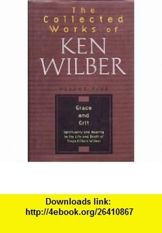 The Collected Works of Ken Wilber, Volume 5 Grace and Grit (9781570627064) Ken Wilber , ISBN-10: 1570627061  , ISBN-13: 978-1570627064 ,  , tutorials , pdf , ebook , torrent , downloads , rapidshare , filesonic , hotfile , megaupload , fileserve