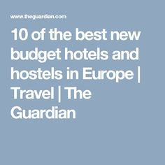 10 of the best new budget hotels and hostels in Europe | Travel | The Guardian