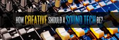 How Creative Should A Sound Tech Be