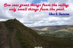 One sees great things from the valley; only small things from the peak. | quotesofday.com