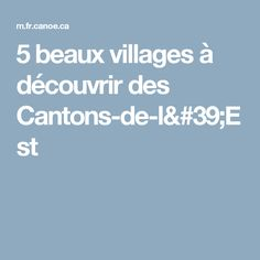 5 beaux villages à découvrir des Cantons-de-l'Est