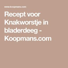 Recept voor Knakworstje in bladerdeeg - Koopmans.com
