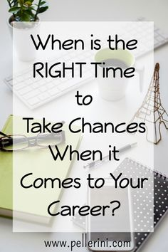 """When is the RIGHT Time to Take Chances When it Comes to Your Career? There is never a time when you wake up and think """"Today is the day"""".  Proper planning and support are part of the equation...read on to learn about my story!"""