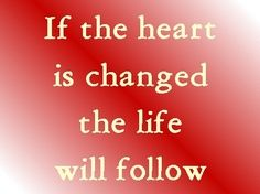 Accepting Christ causes a heart change.