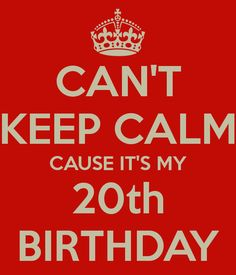CAN'T KEEP CALM CAUSE IT'S MY 20th BIRTHDAY - KEEP CALM AND CARRY ON Image Generator - brought to you by the Ministry of Information