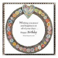 Wishing you peace and happiness in all of your days. Happy Birthday   all-greatquotes.com #HappyBirthday #Peace #Happiness #Wishes