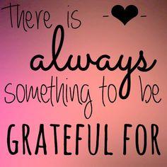 There is always something to be grateful for! Waar ben jij dankbaar voor? Elke week een inspirerende en mooie quote op www.simplethoughts.nl