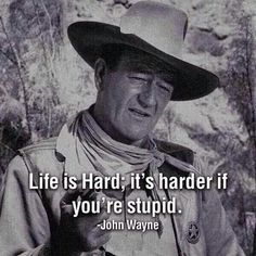 Life Is Hard John Wayne Quote Photos. Posters, Prints and Wallpapers Life Is Hard John Wayne Quote John Wayne, Great Quotes, Me Quotes, Inspirational Quotes, Motivational, Famous Quotes, Humor Quotes, Cigar Quotes, Whiskey Quotes