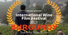 Burgundy Documentary AWARD WINNER! 2017 Wine Film Festival   The Burgundy: People with Passion for Wine documentary film has been chosen as an award winner from over 400 submissions for the 2017 International Wine Film Festival in Santa Barbara, California last month.
