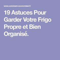 19 Astuces Pour Garder Votre Frigo Propre et Bien Organisé.